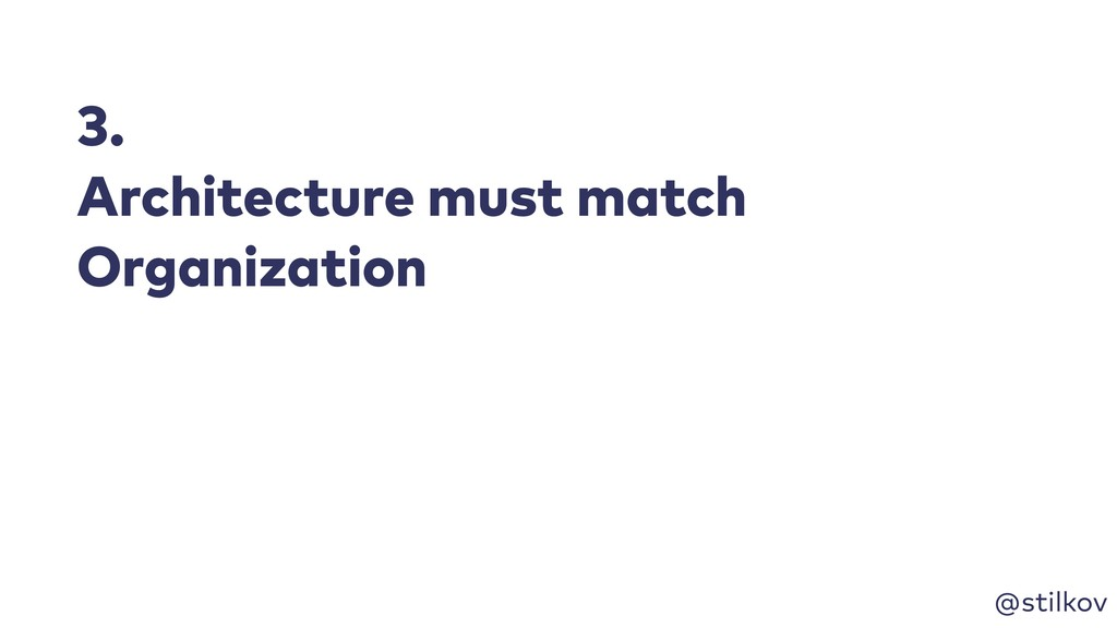 @stilkov 3. Architecture must match Organization