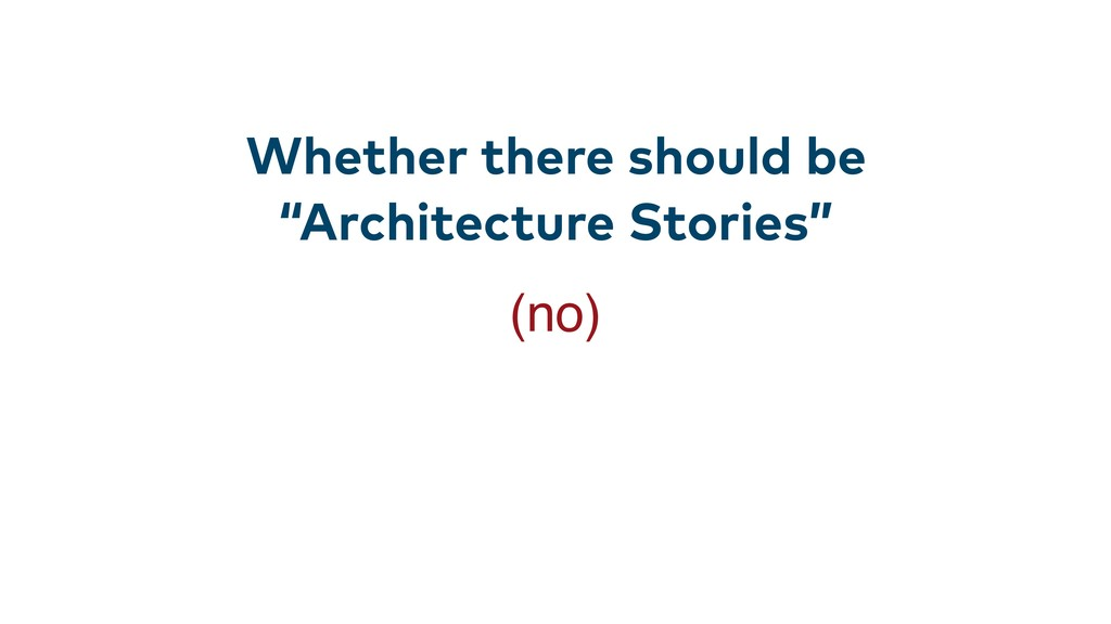 """Whether there should be """"Architecture Stories"""" ..."""