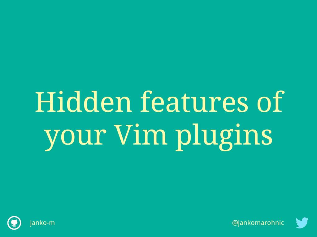 Hidden features of your Vim plugins janko-m @ja...
