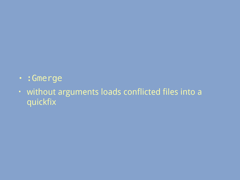 • :Gmerge • without arguments loads conflicted ...