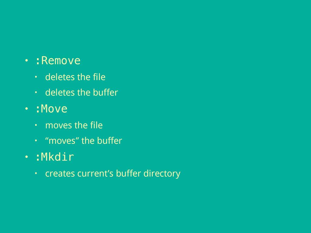 • :Remove • deletes the file • deletes the buff...