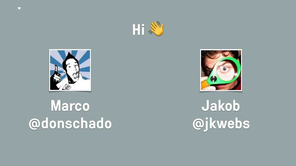 Hi  Marco @donschado Jakob @jkwebs