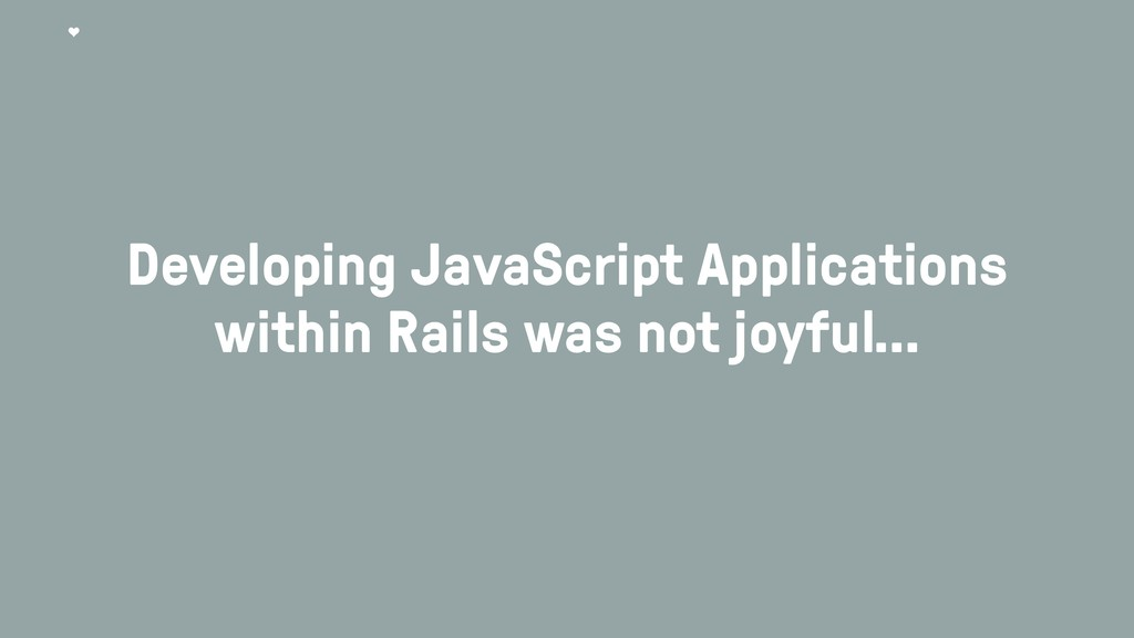 Developing JavaScript Applications within Rails...