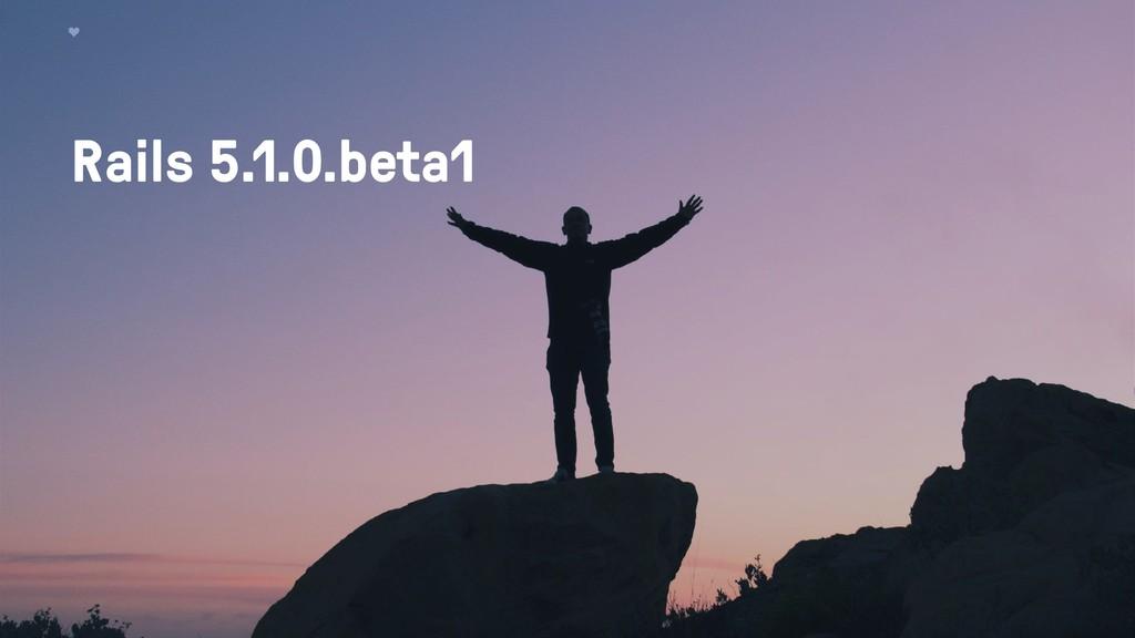 Rails 5.1.0.beta1