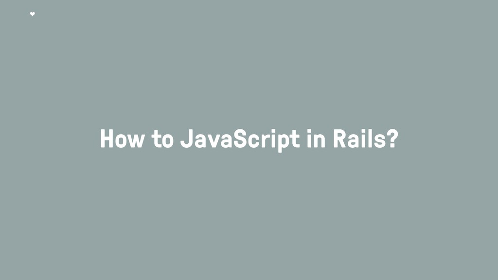How to JavaScript in Rails?