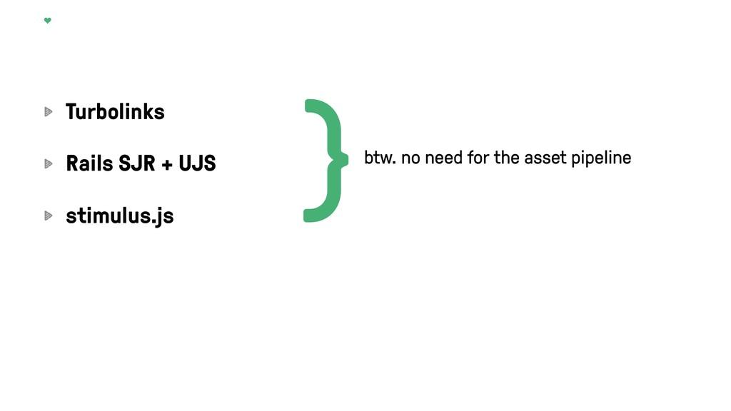 Turbolinks Rails SJR + UJS stimulus.js }btw. no...