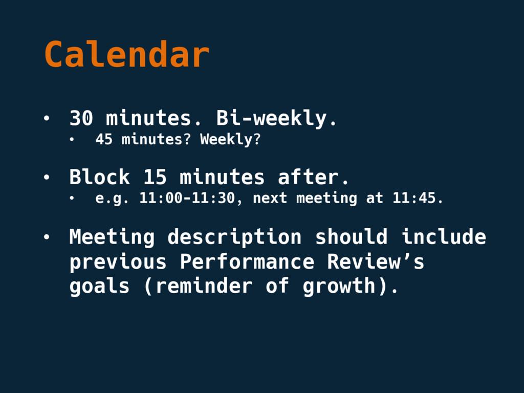 Calendar • 30 minutes. Bi-weekly. • 45 minutes?...