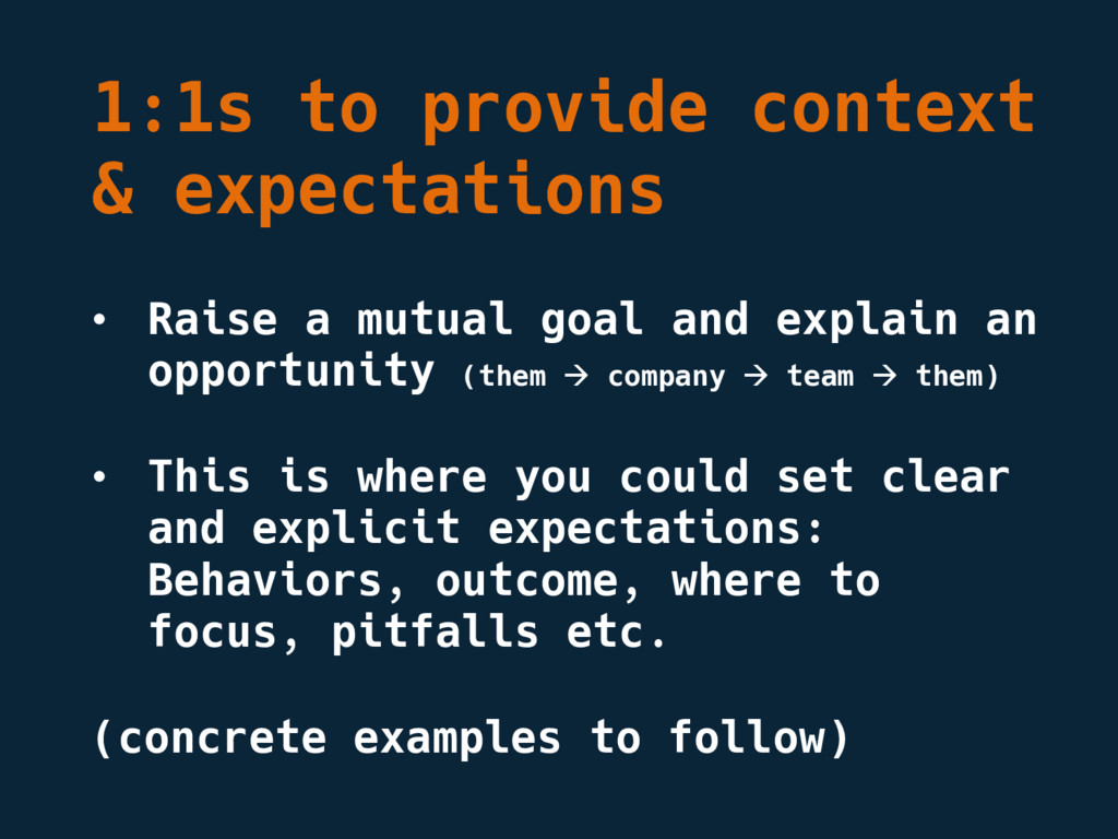 1:1s to provide context & expectations • Raise ...