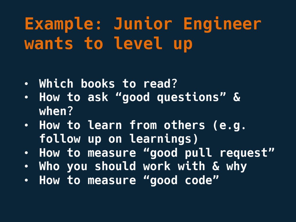 Example: Junior Engineer wants to level up • Wh...