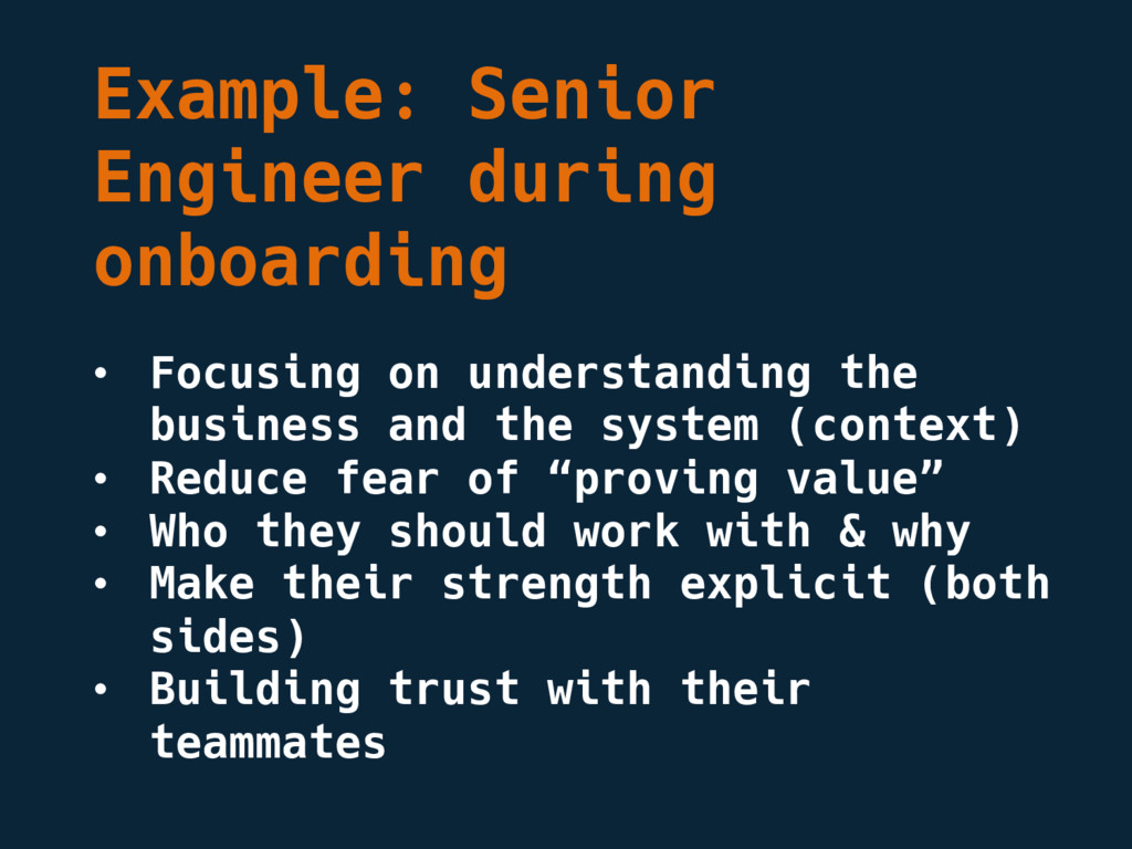 Example: Senior Engineer during onboarding • Fo...
