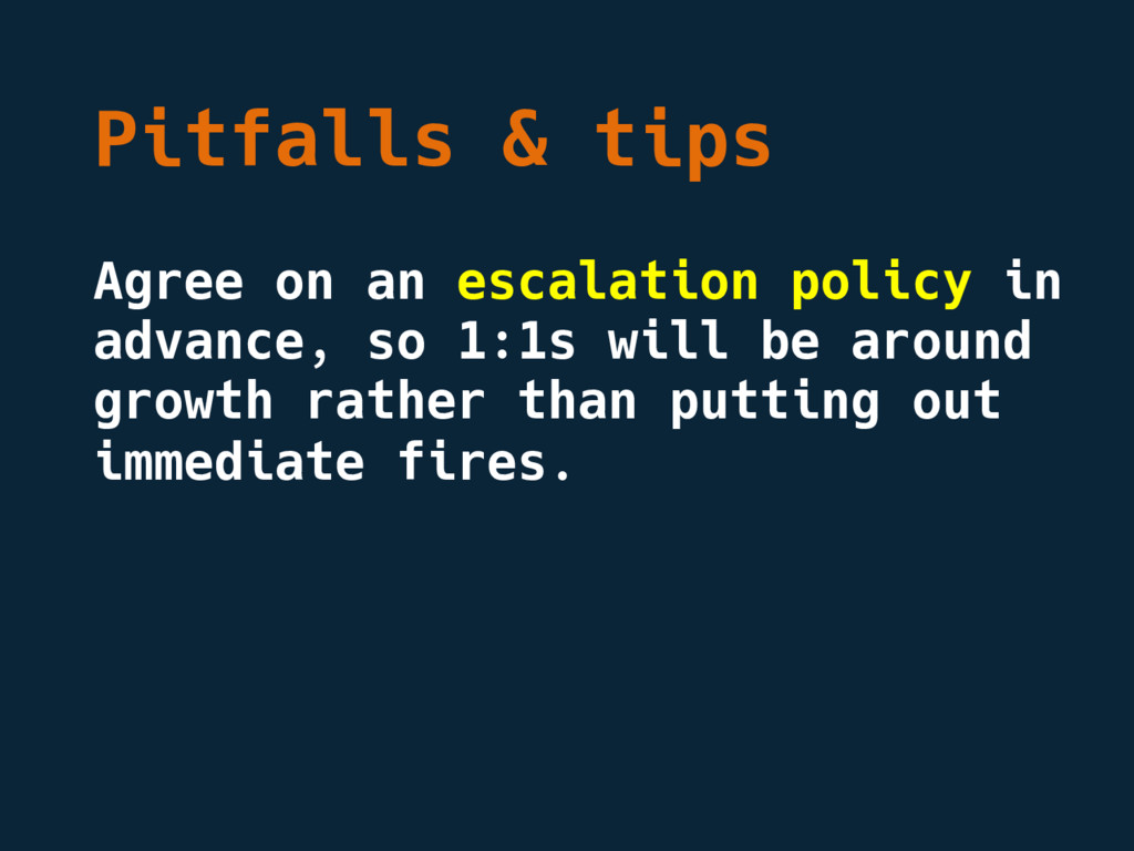 Pitfalls & tips Agree on an escalation policy i...