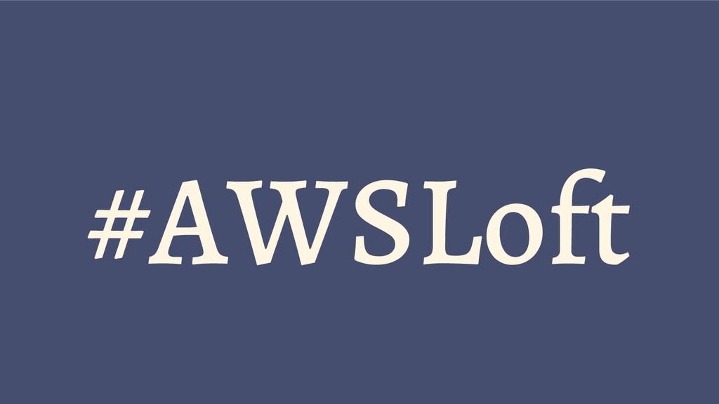 #AWSLoft