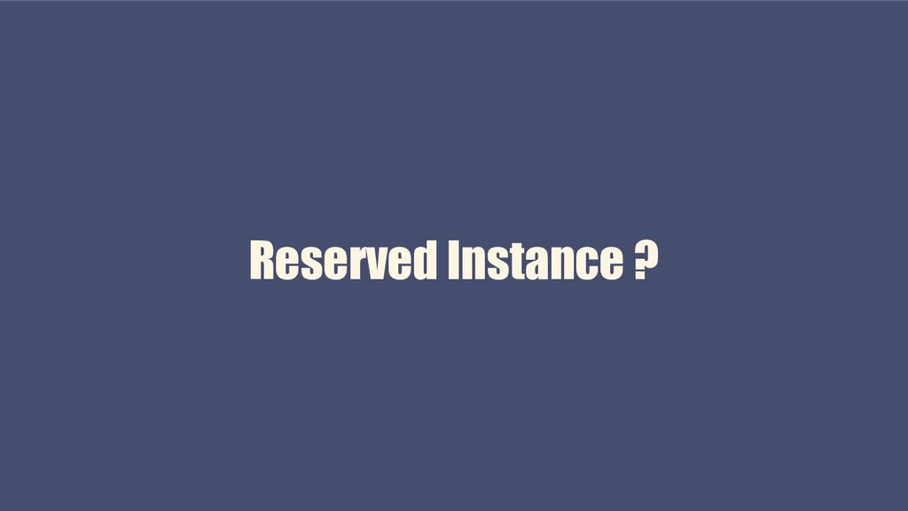 Reserved Instance ?