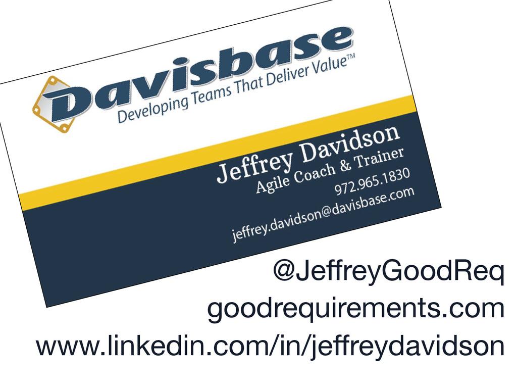 @JeffreyGoodReq goodrequirements.com www.linke...