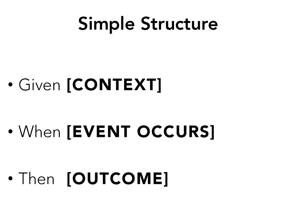 Simple Structure • Given [CONTEXT] • When ...