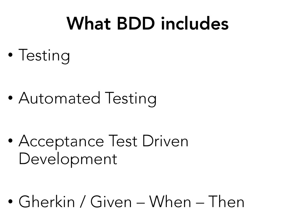 What BDD includes • Testing • Automated Tes...