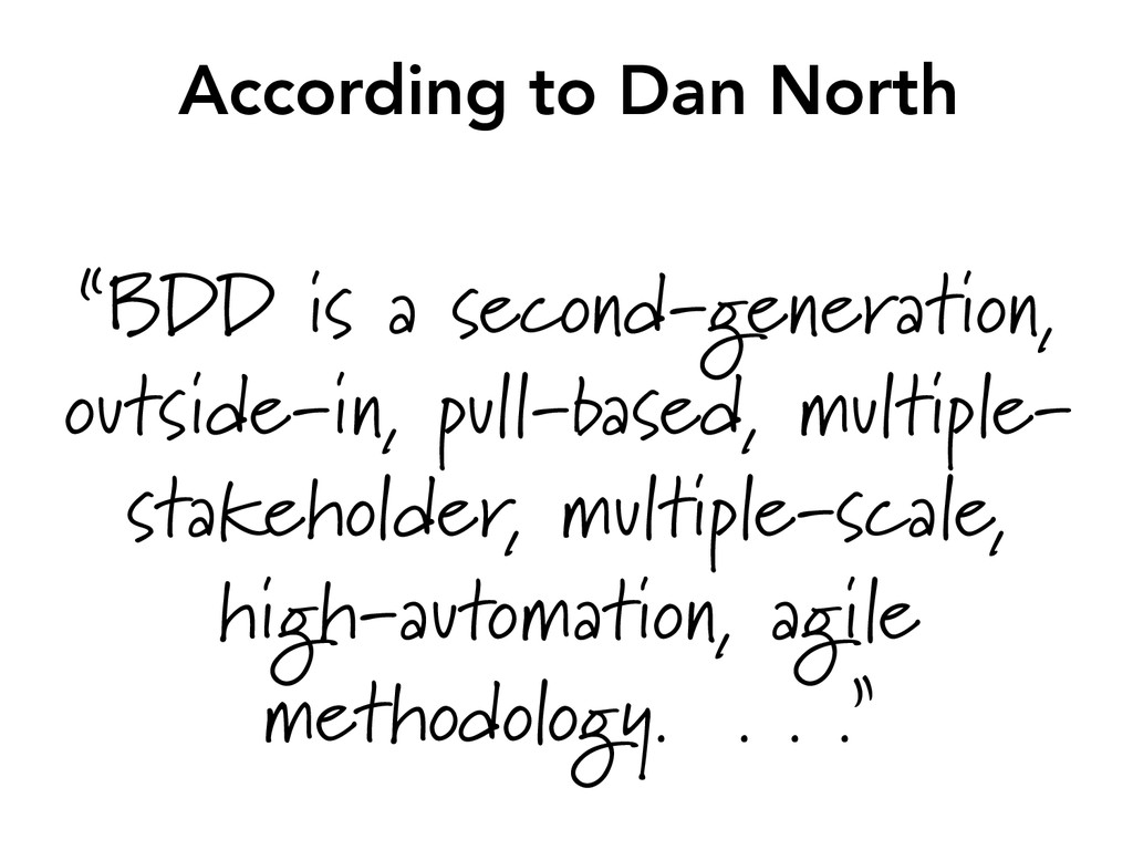 "According to Dan North ""BDD is a second-genera..."