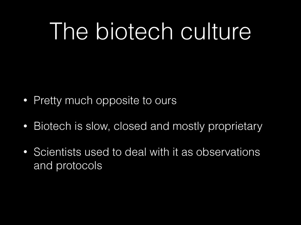 The biotech culture • Pretty much opposite to o...