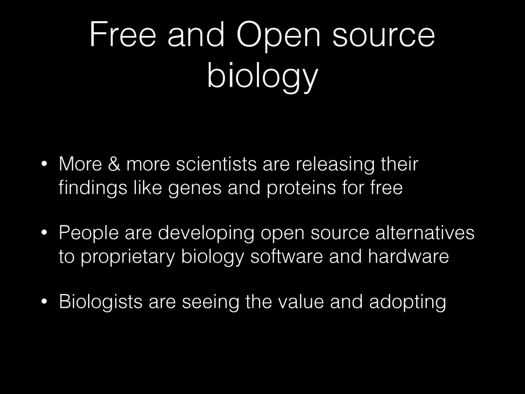 Free and Open source biology • More & more scie...