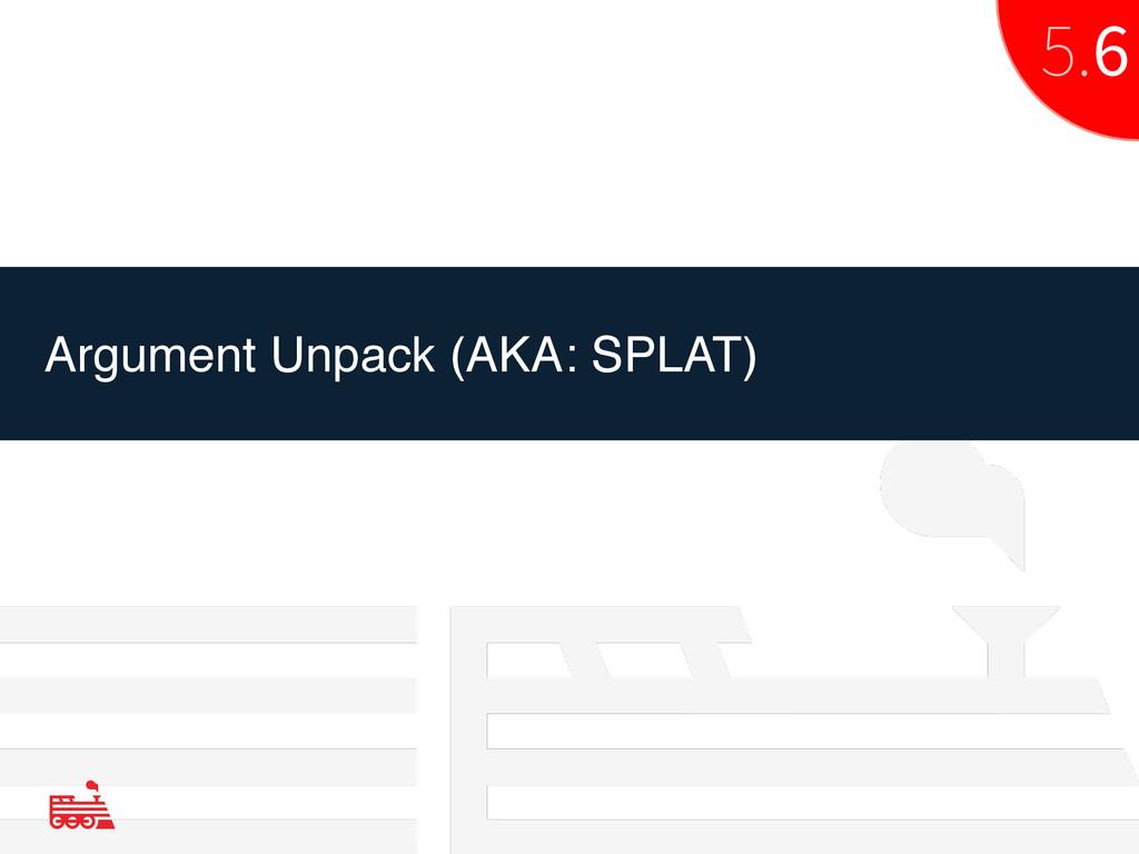 Argument Unpack (AKA: SPLAT) 5.6
