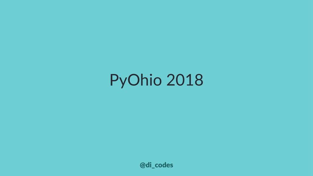PyOhio 2018 @di_codes