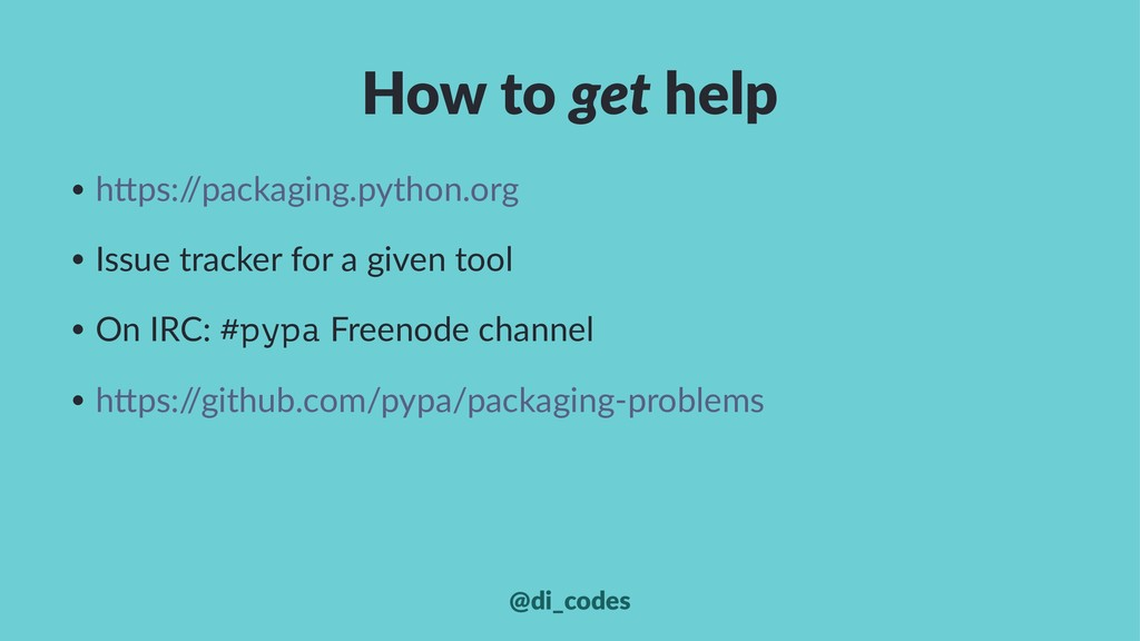 How to get help • h#ps:/ /packaging.python.org ...