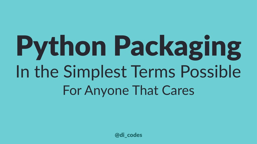 Python Packaging In the Simplest Terms Possible...