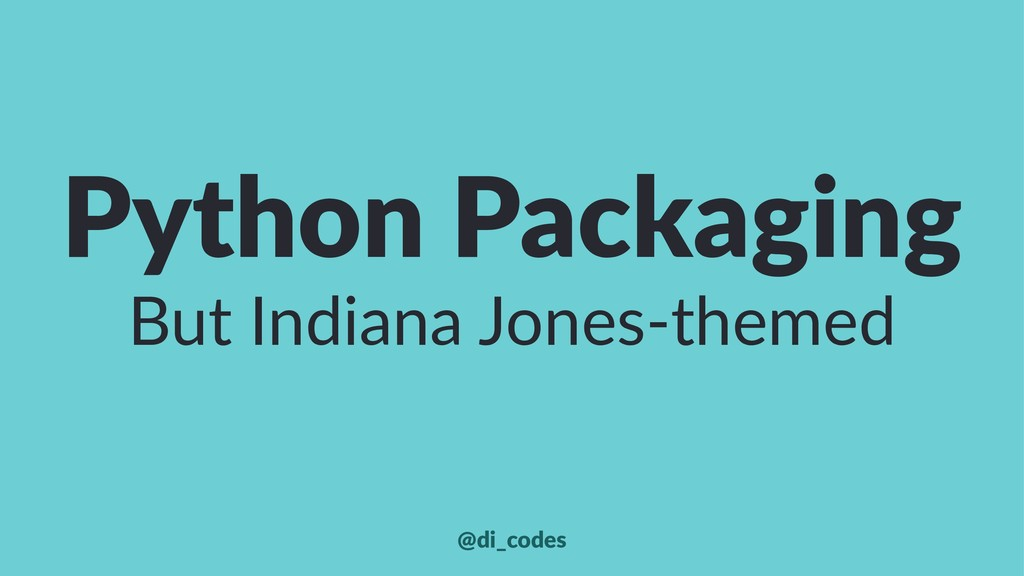 Python Packaging But Indiana Jones-themed @di_c...