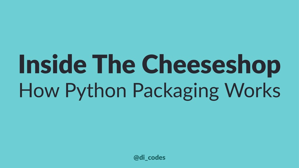 Inside The Cheeseshop How Python Packaging Work...