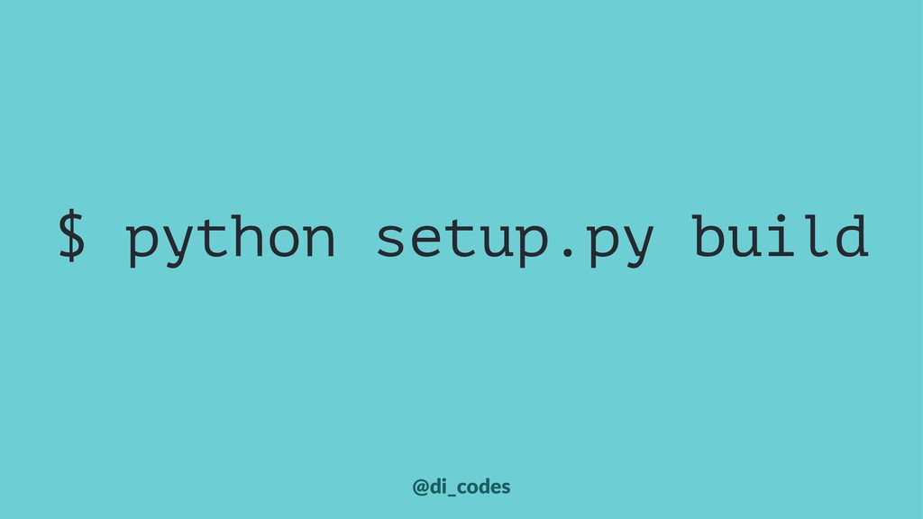 $ python setup.py build @di_codes