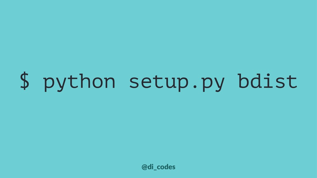 $ python setup.py bdist @di_codes