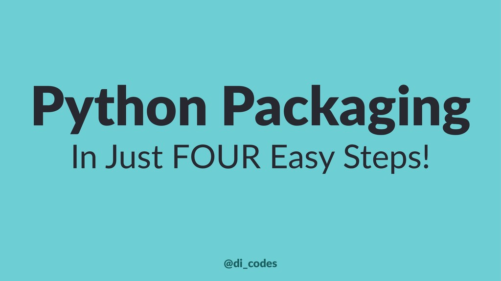 Python Packaging In Just FOUR Easy Steps! @di_c...