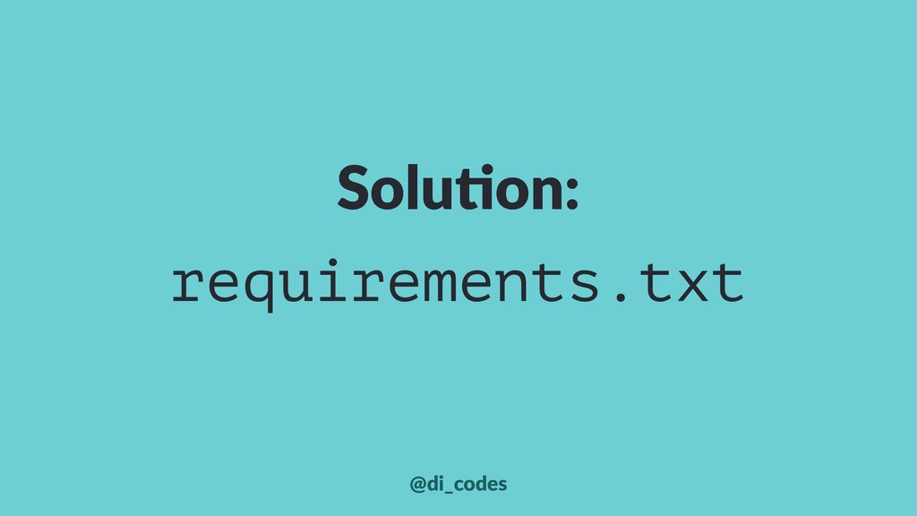 Solu%on: requirements.txt @di_codes