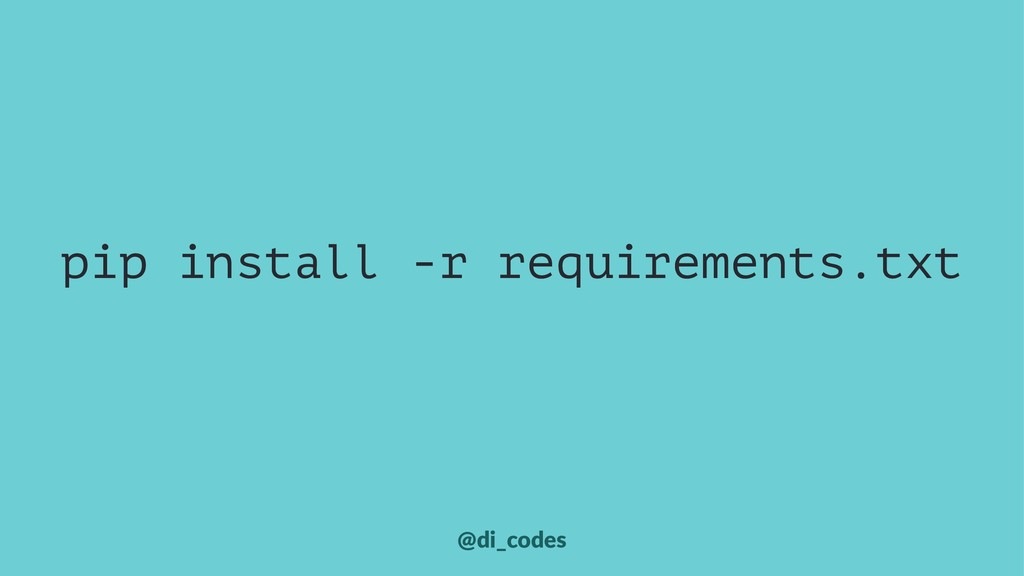 pip install -r requirements.txt @di_codes