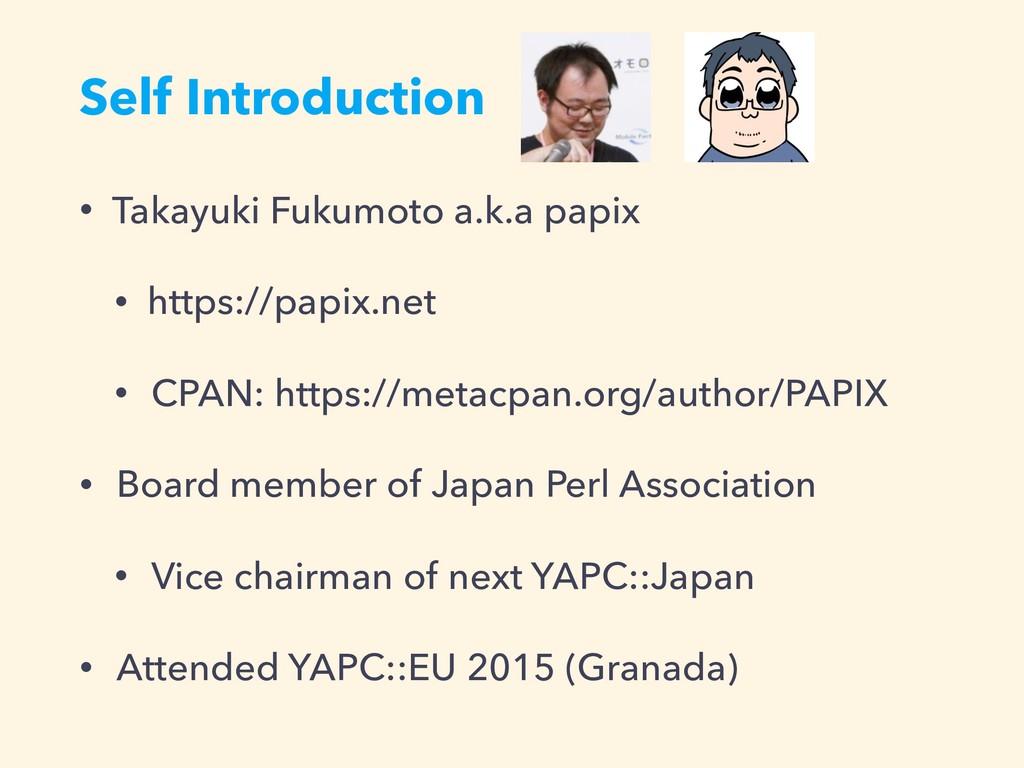 Self Introduction • Takayuki Fukumoto a.k.a pap...