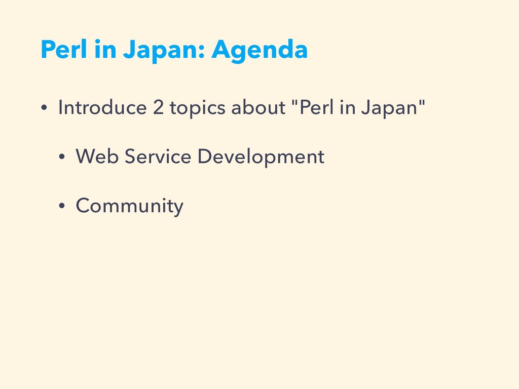 Perl in Japan: Agenda • Introduce 2 topics abou...