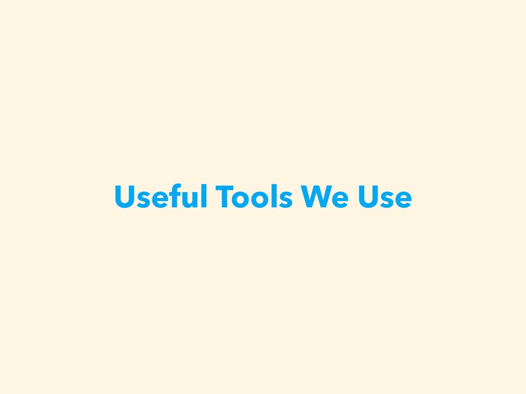 Useful Tools We Use