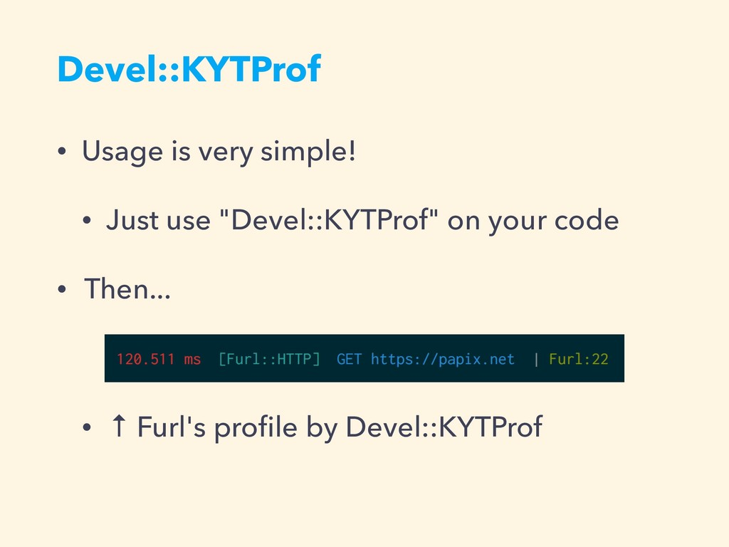 Devel::KYTProf • Usage is very simple! • Just u...