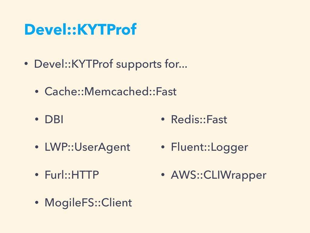 Devel::KYTProf • Devel::KYTProf supports for......
