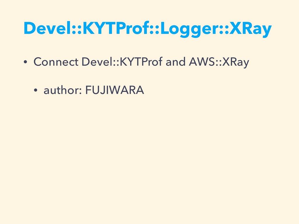 Devel::KYTProf::Logger::XRay • Connect Devel::K...