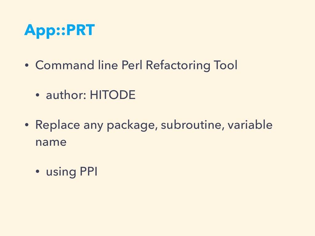 App::PRT • Command line Perl Refactoring Tool •...