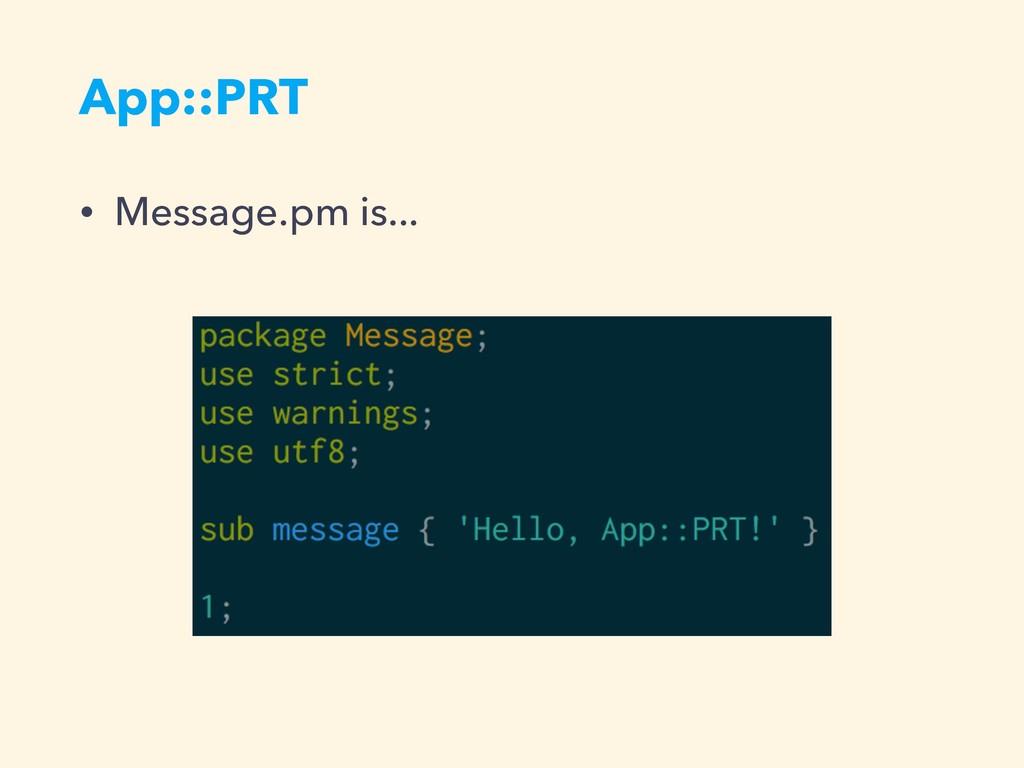 App::PRT • Message.pm is...