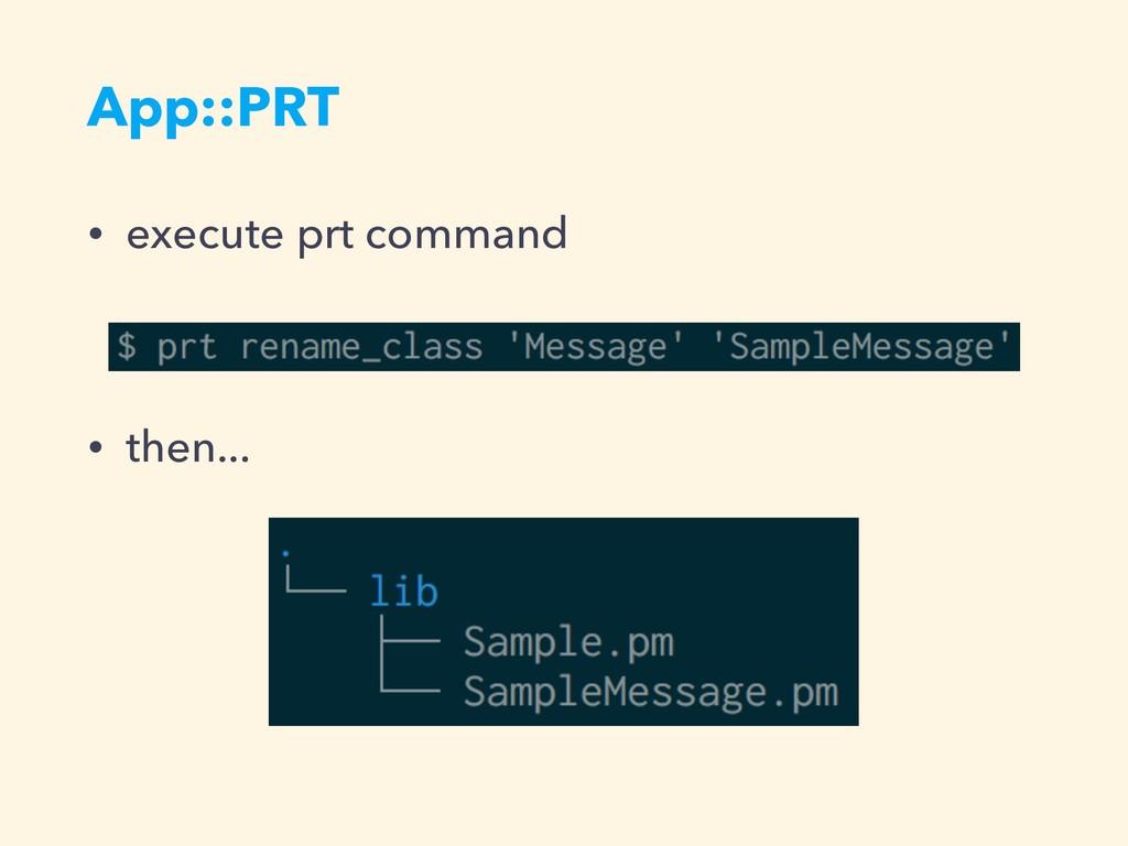 App::PRT • execute prt command • then...