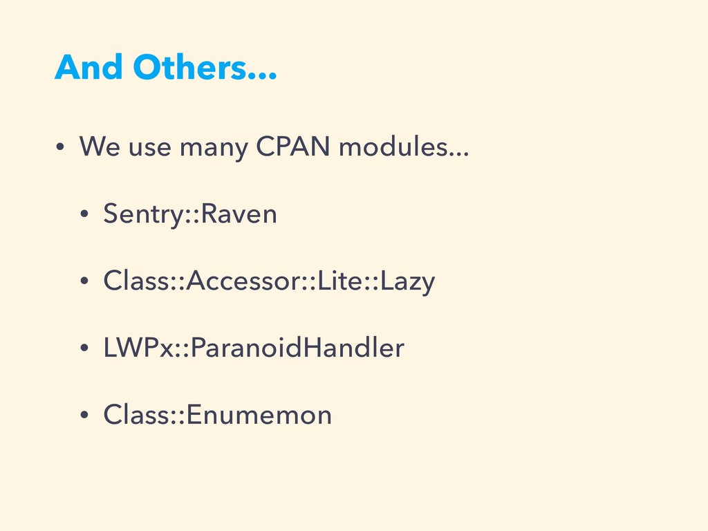 And Others... • We use many CPAN modules... • S...