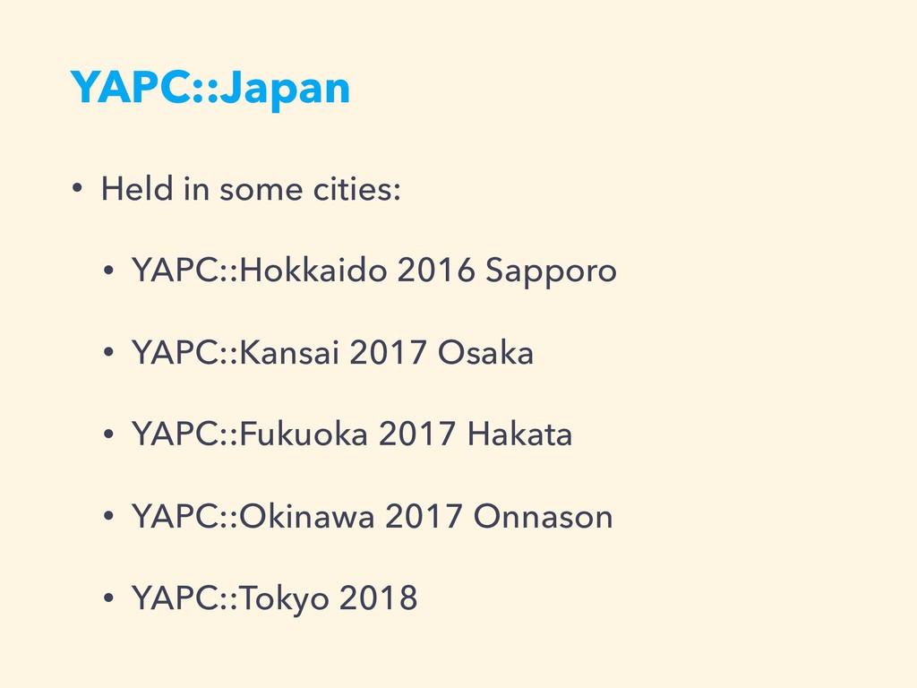 YAPC::Japan • Held in some cities: • YAPC::Hokk...