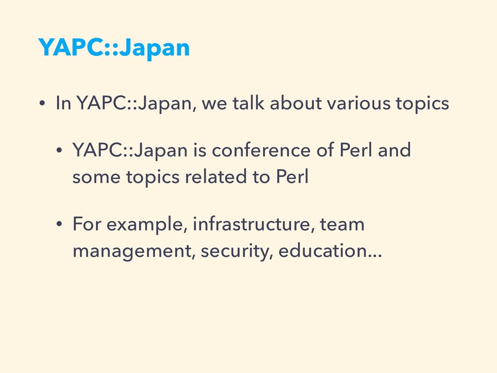 YAPC::Japan • In YAPC::Japan, we talk about var...