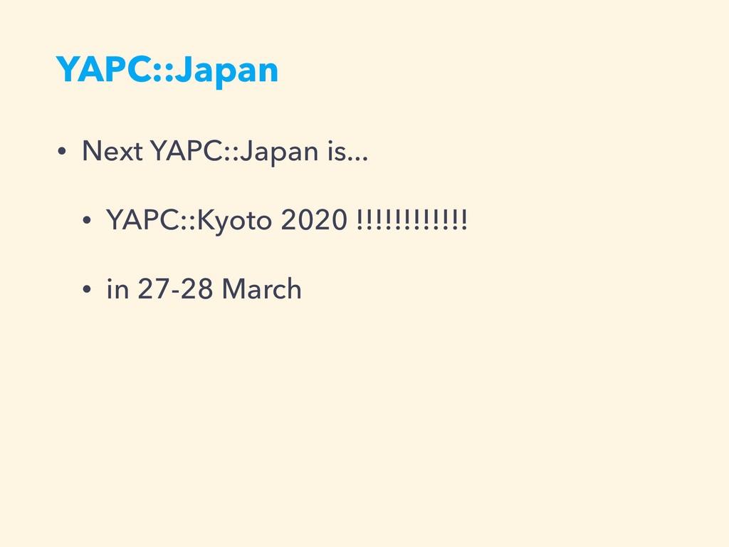 YAPC::Japan • Next YAPC::Japan is... • YAPC::Ky...