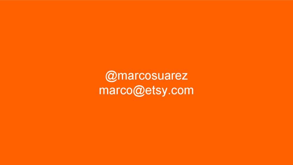 @marcosuarez marco@etsy.com