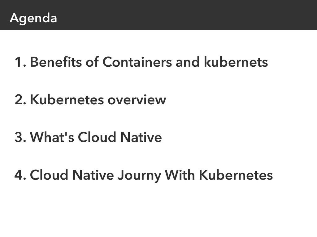 Agenda 1. Benefits of Containers and kubernets 2...