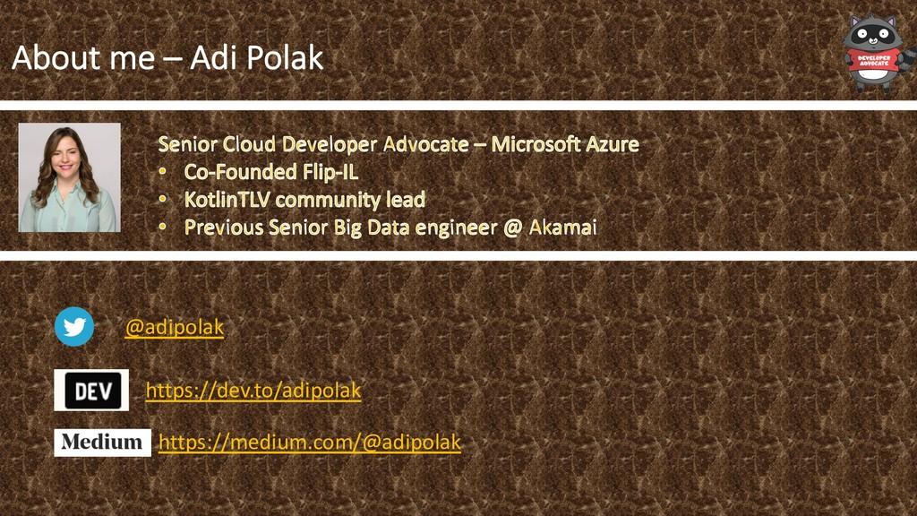 About me – Adi Polak @adipolak https://medium.c...